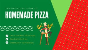 definitive guide to homemade pizza