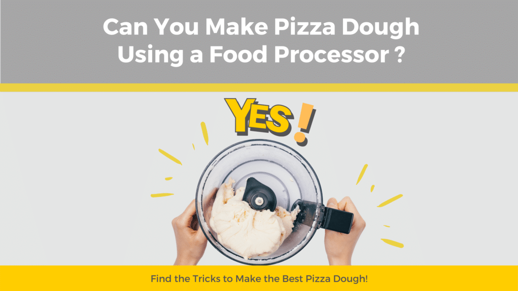 Can you make pizza dough with food processor